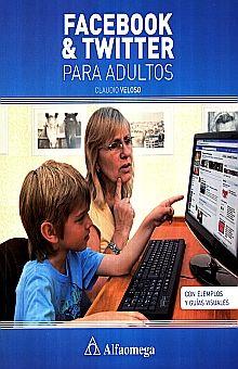 FACEBOOK & TWITTER PARA ADULTOS. CON EJEMPLOS Y GUIAS VISUALES