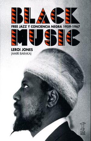BLACK MUSIC. FREE JAZZ Y CONCIENCIA NEGRA 1959 - 1967