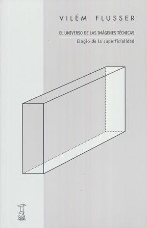 UNIVERSO DE LAS IMAGENES TECNICAS, EL. ELOGIO DE LA SUPERFICIALIDAD