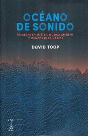 OCEANO DE SONIDO. PALABRAS EN EL ETER MUSICA AMBIENT Y MUNDOS IMAGINARIOS