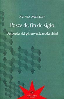 POSES DE FIN DE SIGLO. DESBORDES DEL GENERO EN LA MODERNIDAD