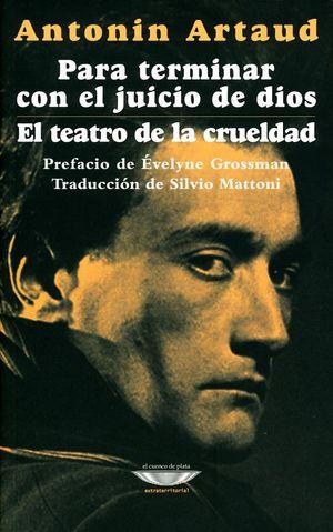 PARA TERMINAR CON EL JUICIO DE DIOS / EL TEATRO DE LA CRUELDAD