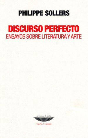 DISCURSO PERFECTO. ENSAYOS SOBRE LITERATURA Y ARTE