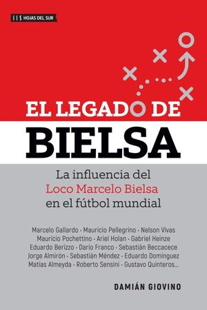 El legado de Bielsa. La influencia del loco Marcelo en el fútbol mundial