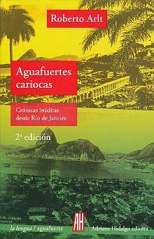 AGUAFUERTES CARIOCAS. CRONICAS INEDITAS DESDE RIO DE JANEIRO / 2 ED.