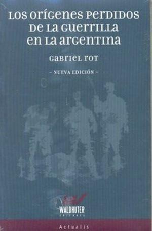 Los orígenes perdidos de la guerrilla en la Argentina