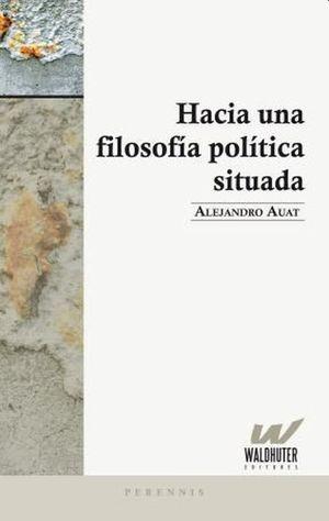 Hacia una filosofía política situada