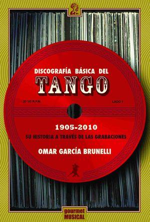 Discografía básica del tango 1905 - 2010. Su historia a través de las grabaciones