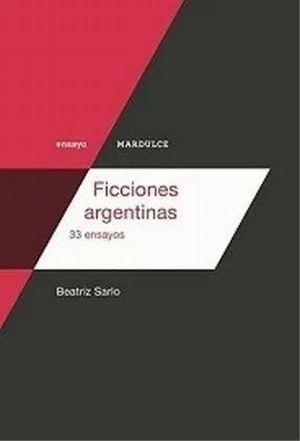 Ficciones argentinas. 33 ensayos