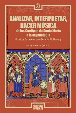 Analizar, interpretar, hacer música de las Cantigas de Santa María a la organología. Escritos in memoriam Gerardo V. Huseby