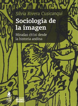 Sociología de la imagen. Miradas ch'íxi desde la historia