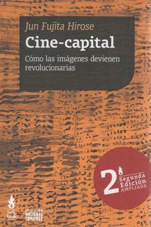 Cine capital. Cómo las imágenes devienen revolucionarias / 2 ed.