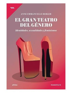 El gran teatro del género. Identidades, sexualidades y feminismos