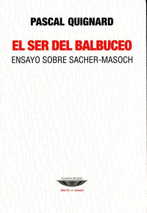 SER DEL BALBUCEO, EL. ENSAYO SOBRE SACHER - MASOCH
