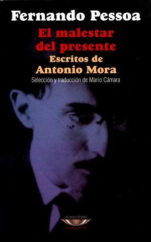 MALESTAR DEL PRESENTE, EL. ESCRITOS DE ANTONIO MORA