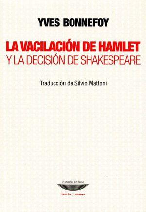 VACILACION DE HAMLET Y LA DECISION DE SHAKESPEARE, LA