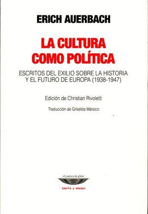 CULTURA COMO POLITICA, LA. ESCRITOS DEL EXILIO SOBRE LA HISTORIA Y EL FUTURO DE EUROPA 1938 - 1947