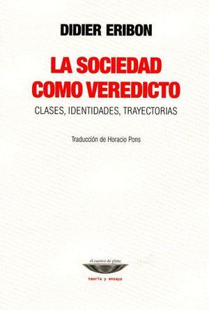 SOCIEDAD COMO VEREDICTO, LA. CLASES IDENTIDADES Y TRAYECTORIAS