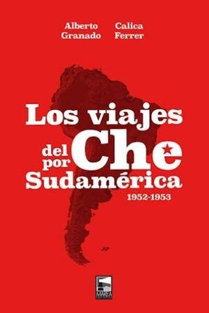 VIAJES DEL CHE POR SUDAMERICA, LOS 1952 1953 / PD.