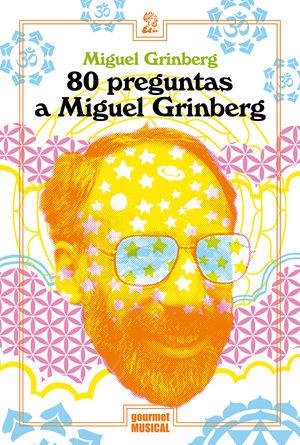 80 preguntas a Miguel Grinberg Miguel Grinberg