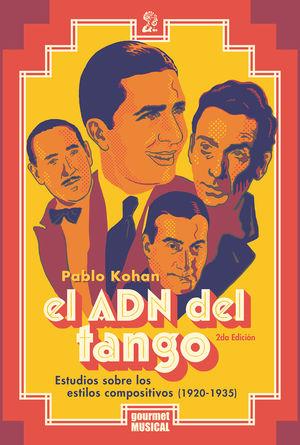 El ADN del tango. Estudios sobre los estilos compositivos (1920 - 1935) / 2 ed.
