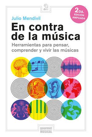En contra de la música. Herramientas para pensar, comprender y vivir las músicas