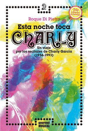Esta noche toca Charly. Un viaje por los recitales de Charly García (1956-1993)