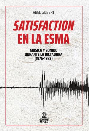 Satisfaction en la ESMA. Música y sonido durante la dictadura (1976-1983)