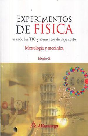 EXPERIMENTOS DE FISICA USANDO LAS TIC Y ELEMENTOS DE BAJO COSTO. METROLOGIA Y MECANICA