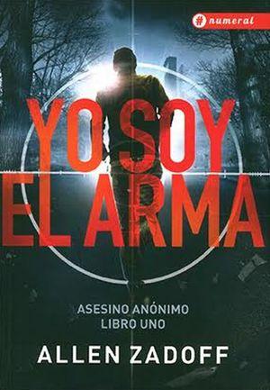 YO SOY EL ARMA. ASESINO ANONIMO / LIBRO 1