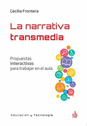 La narrativa transmedia. Propuestas interactivas para trabajar en el aula / 2 ed.