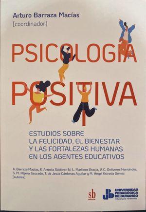 Psicología positiva. Estudios sobre la felicidad, el bienestar y las fortalezas humanas en los agentes educativos