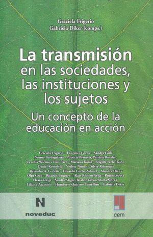 TRANSMISION EN LAS SOCIEDADES LAS INSTITUCIONES Y LOS SUJETOS, LA. UN CONCEPTO DE LA EDUCACION EN ACCION