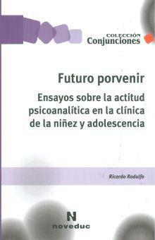 FUTURO PORVENIR. ENSAYOS SOBRE LA ACTITUD PSICOANALITICA EN LA CLINICA DE LA NIÑEZ Y ADOLESCENCIA