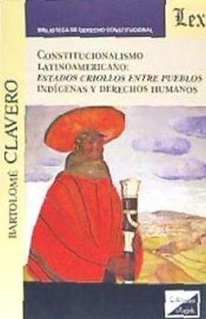 CONSTITUCIONALISMO LATINOAMERICANO. ESTADOS CRIOLLOS ENTRE PUEBLOS INDIGENAS Y DERECHOS HUMANOS
