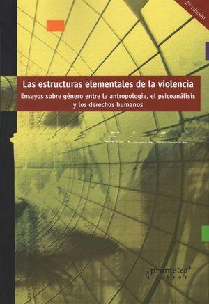 ESTRUCTURAS ELEMENTALES DE LA VIOLENCIA, LAS. ENSAYOS SOBRE GENERO ENTRE LA ANTROPOLOGIA EL PSICOANALISIS Y LOS DERECHOS HUMANOS / 2 ED.