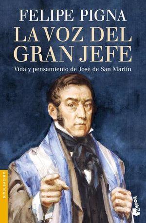 La voz del Gran Jefe. Vida y pensamiento de José de San Martín