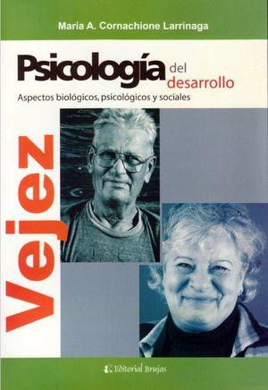 PSICOLOGIA DEL DESARROLLO / VEJEZ. ASPECTOS BIOLOGICOS PSOCOLOGICOS Y SOCIALES