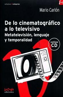 DE LO CINEMATOGRAFICO A LO TELEVISIVO. METATELEVISION LENGUAJE Y TEMPORALIDAD (INCLUYE CD)