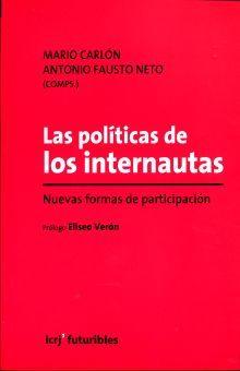 POLITICAS DE LOS INTERNAUTAS, LAS. NUEVAS FORMAS DE PARTICIPACION