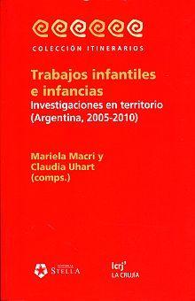 TRABAJOS INFANTILES E INFANCIAS. INVESTIGACION EN TERRITORIO (ARGENTINA 2005 - 2010)