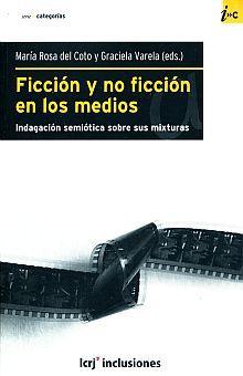 FICCION Y NO FICCION EN LOS MEDIOS. INDAGACION SEMIOTICA SOBRE SUS MIXTURAS