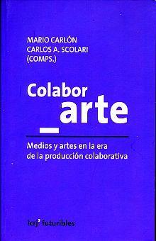 COLABOR ARTE. MEDIOS Y ARTE EN LA ERA DE LA PRODUCCION COLABORATIVA