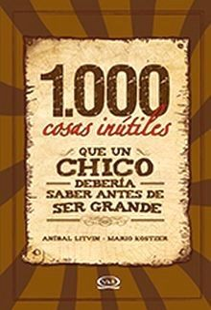 1000 COSAS INUTILES QUE UN CHICO DEBERIA SABER ANTES DE SER GRANDE / PD.