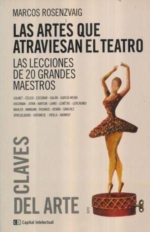 ARTES QUE ATRAVIESAN EN EL TEATRO, LAS. LAS LECCIONES DE 20 GRANDES MAESTROS