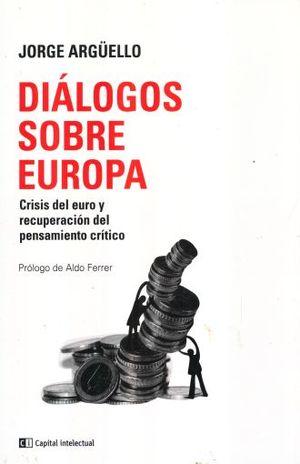 DIALOGOS SOBRE EUROPA. CRISIS DEL EURO Y RECUPERACION DEL PENSAMIENTO CRITICO