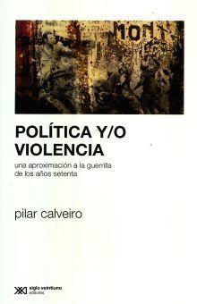 POLITICA Y / O VIOLENCIA. UNA APROXIMACION A LA GUERRILLA DE LOS AÑOS SETENTA