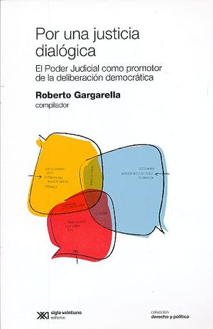POR UNA JUSTA DIALOGICA. EL PODER JUDICIAL COMO PROMOTOR DE LA DELIBERACION DEMOCRATICA