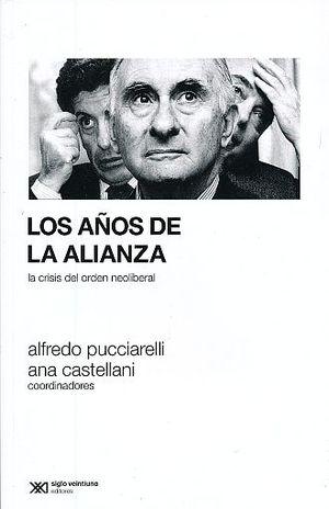 AÑOS DE ALIANZA, LOS. LA CRISIS DEL ORDEN NEOLIBERAL