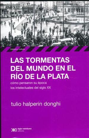 TORMENTAS DEL MUNDO EN EL RIO DE LA PLATA, LAS. COMO PENSARON SU EPOCA LOS INTELECTUALES DEL SIGLO XX